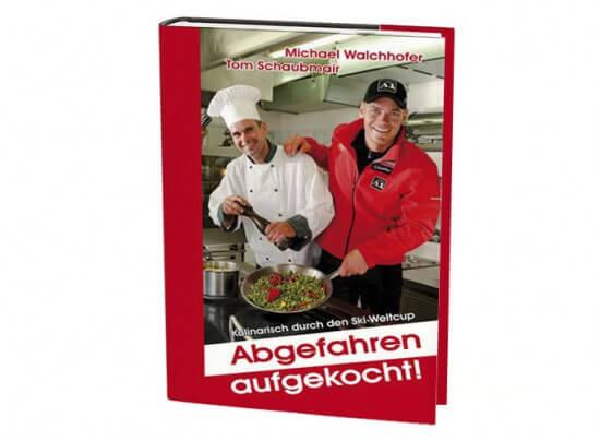 Michael Walchhofer - Kochbuch Abgefahren aufgekocht - Tom Schaubmair - Walchhofer Tourismusbetriebe